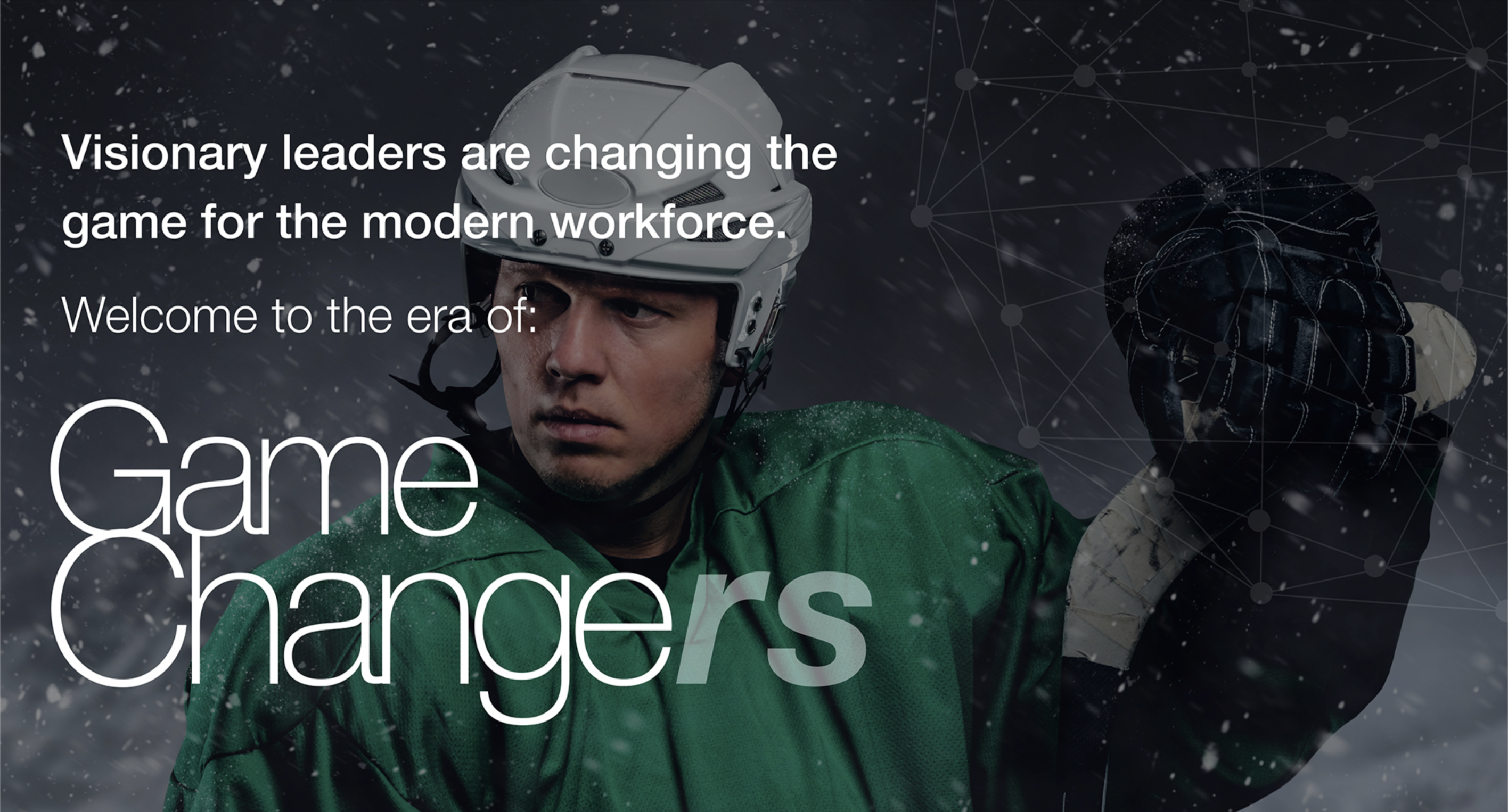 Visionary leaders are changing the game for the modern workforce. Welcome to the era of Game Changers