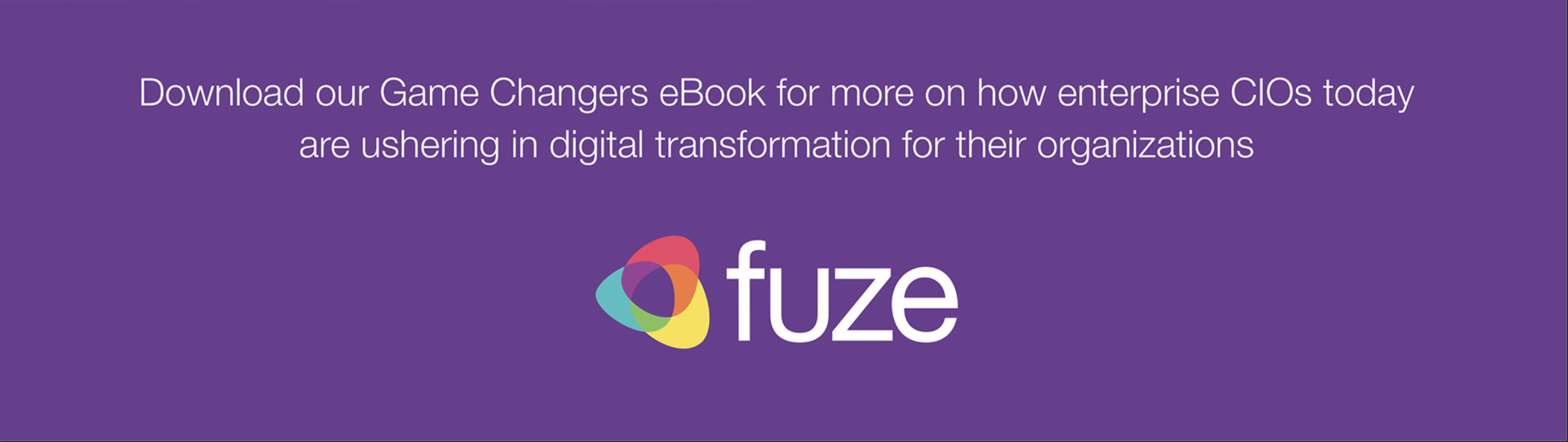 Download our Game Changers eBook for more on how enterprise CIOs today are ushering in digital transformation fot their organizations
